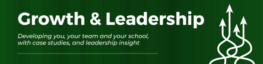 Growth and Leadership. Developing you, your team and your school, with case studies, and leadership insight.