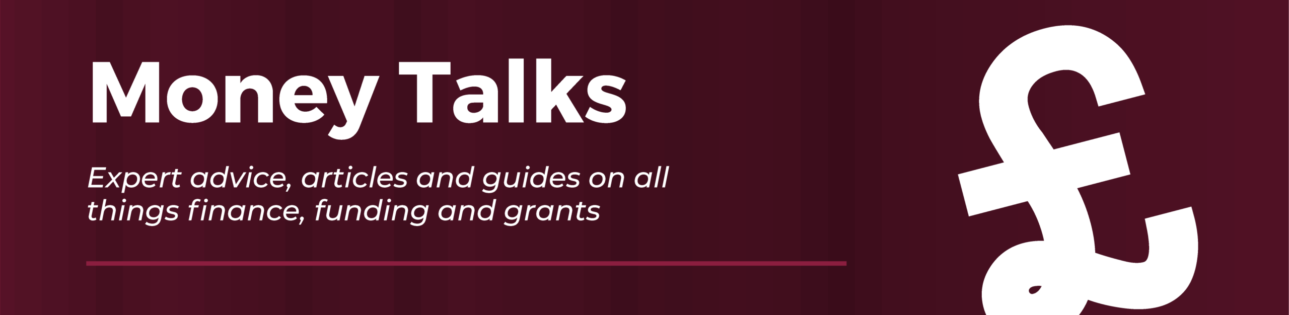 Money Talks. Expert advice, articles and guides on all things finance, funding and grants.