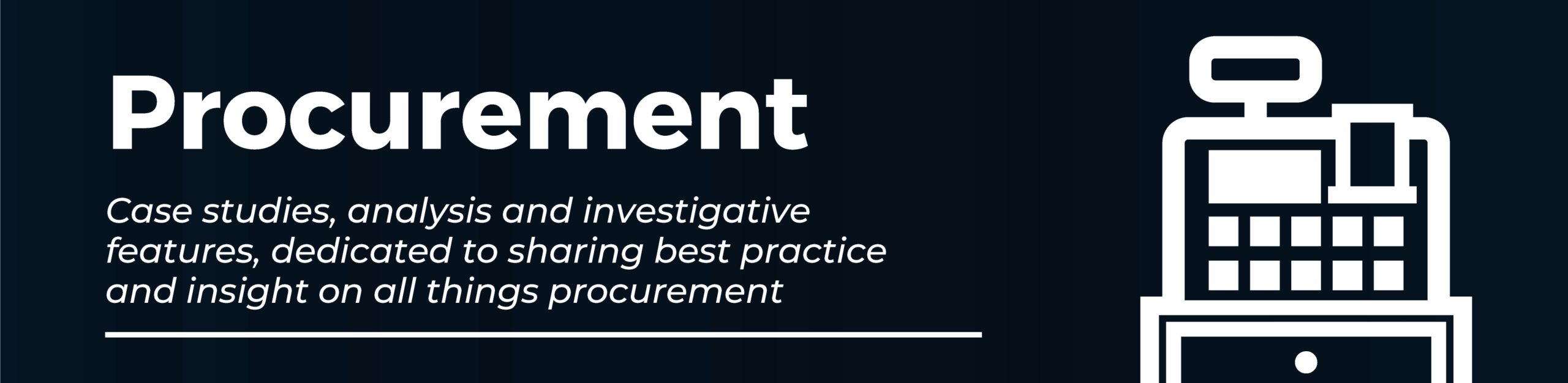 Procurement. Case studies, analysis and investigative features, dedicated to sharing best practice and insight on all things procurement.