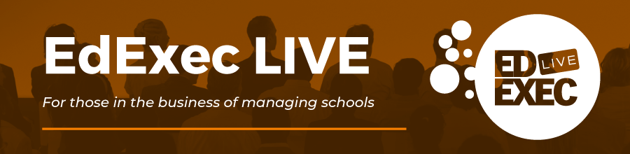 EdExec LIVE. For those in the business of managing schools.